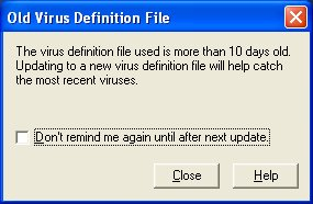Warning message:  Old virus definition file.  Update or you won't catch the most recent viruses.